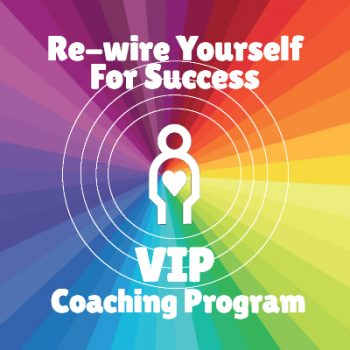 Re-wire Yourself For Success VIP Coaching Program